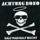 Achtung Bono Lyrics Half Man Half Biscuit