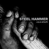 Steel Hammer Lyrics Julia Wolfe