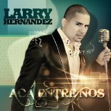 Aca Entre Nos  Lyrics Larry Hernandez