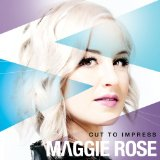 Cut To Impress Lyrics Maggie Rose
