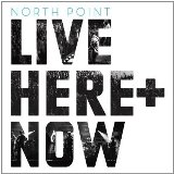 North Point Live: Here + Now Lyrics North Point Live