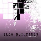 A Fresh Slice Lyrics Slow Buildings