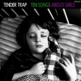 Ten Songs About Girls Lyrics Tender Trap