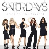 Living for the Weekend Lyrics The Saturdays