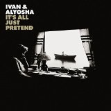 It's All Just Pretend Lyrics Ivan & Alyosha