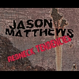 Redneck Tendencies Lyrics Jason Matthews