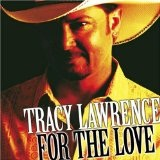 For the Love Lyrics Tracy Lawrence