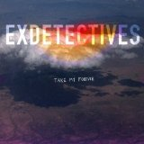 Take My Forever Lyrics Exdetectives