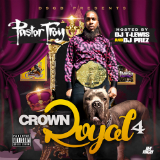 Crown Royal 4 (Mixtape) Lyrics Pastor Troy