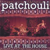 Live at the House Lyrics Patchouli