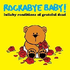 Lullaby Renditions Of Grateful Dead Lyrics Rockabye Baby!