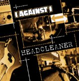 Headcleaner Lyrics I Against I