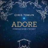 Adore: Christmas Songs of Worship Lyrics Chris Tomlin