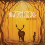 Now We're Golden Lyrics Ian McGlynn
