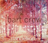 Dandelion Lyrics Bart Crow Band
