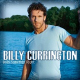 Doin' Somethin' Right Lyrics Billy Currington