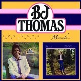 You Gave Me Love/Miracle Lyrics Bj Thomas