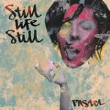 Pastel (EP) Lyrics Still Life Still