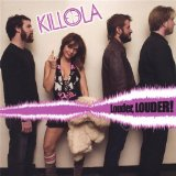 Louder, Louder! Lyrics Killola