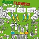 Out to Space Lyrics Moonflowers