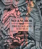 Fire Flood And Acid Mud Lyrics No Anchor