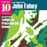 Twilight On Prince Georges Avenue: Essential Recordings Lyrics John Fahey