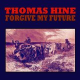 Forgive My Future Lyrics Thomas Hine