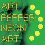 Neon Art, Volume 3 Lyrics Art Pepper