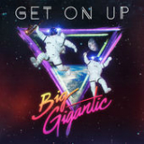 Get On Up (Single) Lyrics Big Gigantic