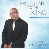 Hallelujah to the King Lyrics Stan Spottswood