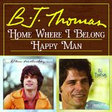 Home Where I Belong/Happy Man Lyrics Bj Thomas