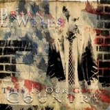 This Is Our Great Country Lyrics Brian L. Wells