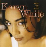 Make Him Do Right Lyrics Karyn White