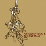 This Christmas Lyrics Martha's Trouble