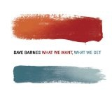 What We Want, What We Get Lyrics Dave Barnes