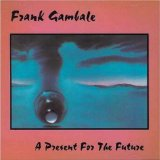 A Present For The Future Lyrics Frank Gambale