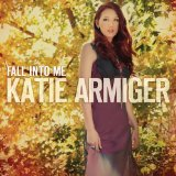 Fall Into Me Lyrics Katie Armiger