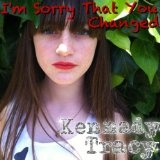 I'm Sorry That You Changed (Single) Lyrics Kennady Tracy