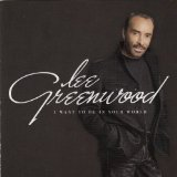 I Want To Be In Your World Lyrics Lee Greenwood