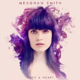 Have A Heart Lyrics Meaghan Smith