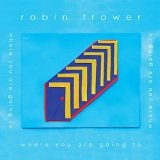Where You Are Going To Lyrics Robin Trower