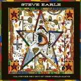 I'll Never Get Out Of This World Alive Lyrics Steve Earle