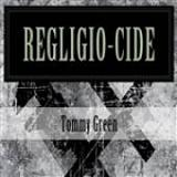 Religio-cide Lyrics Tommy Green