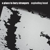 Exploding Head Lyrics A Place to Bury Strangers