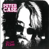 Case Files Lyrics Peter Case