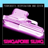 Perversity Desperation And Death Lyrics Singapore Sling