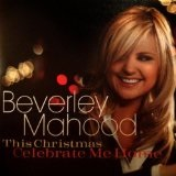 This Christmas Celebrate Me Home Lyrics Beverley Mahood