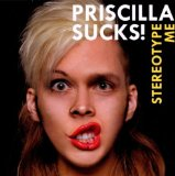 Stereotype Me Lyrics Priscilla Sucks!