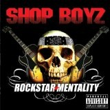 Rockstar Mentality Lyrics Shop Boyz