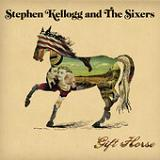 Gift Horse Lyrics Stephen Kellogg & The Sixers